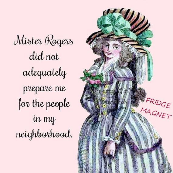 """MISTER ROGERS NEIGHBORHOOD! Funny Fridge Magnet! """"Mister Rogers Did Not Adequately Prepare Me For The People In My Neighborhood."""""""