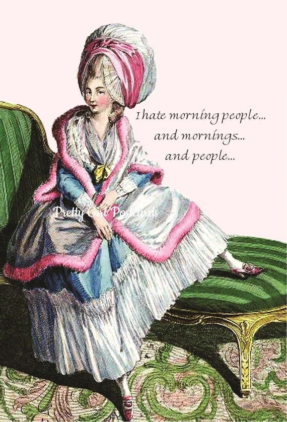 Marie Antoinette Card ~ I Hate Morning People... And Mornings... And People... ~ Funny Postcards Witty Greeting Cards Pretty Girl Postcards