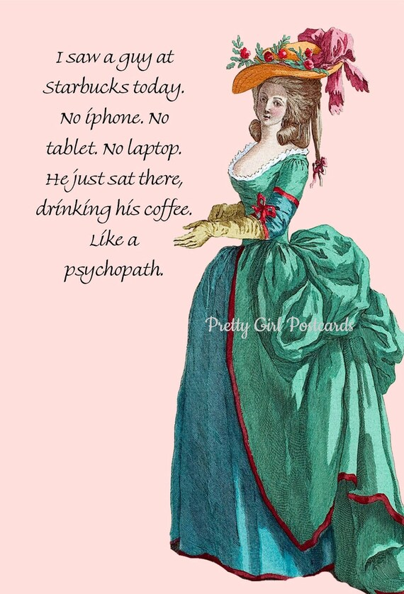 """Starbucks Card Marie Antoinette Funny Coffee Card iPhone Tablet Laptop Psycho Pretty Girl Postcards """"I Saw A Guy At Starbucks..."""""""