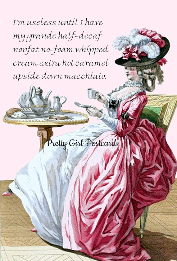 "Starbucks Card Coffee Postcard Marie Antoinette Card Funny Postcard Pretty Girl Postcards ""I'm Useless Until I Have My Grande Half-Decaf .."""