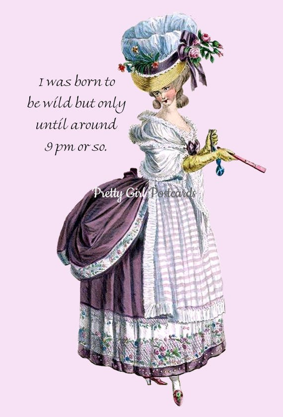 Marie Antoinette Card ~ I Was Born To Be Wild But Just Until Around 9 pm Or So ~ Funny Postcard ~ Pretty Girl Postcards ~ Fun Greeting Card