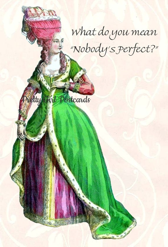 What Do You Mean Nobody's Perfect Funny Marie Antoinette Postcard Funny Quote Card Green Queen Pretty Girl Postcards Free Ship in USA
