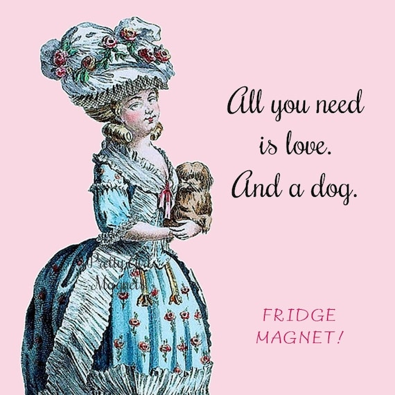 "Fun PUPPY FRIDGE MAGNET! ""All You Need Is Love. And A Dog."""