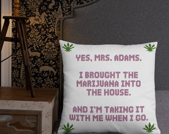 """Sex & The City Quote """"I Brought the Marijuana Into the House"""" Pillow"""