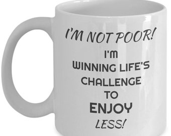 I Am Winning Life's Challenge to Enjoy Less! Mug Not Poor