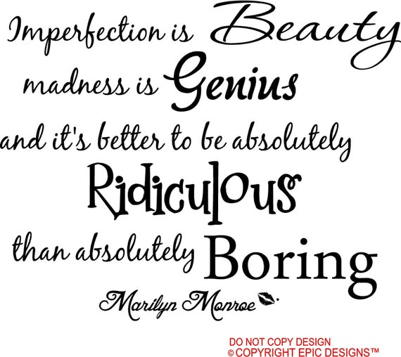 imperfection is beauty madness is genius