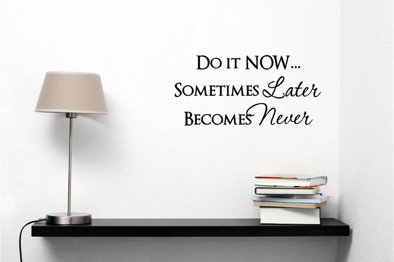 Do it now    sometimes later becomes never quotes inspirational wall art  wall sayings vinyl letters stickers decals