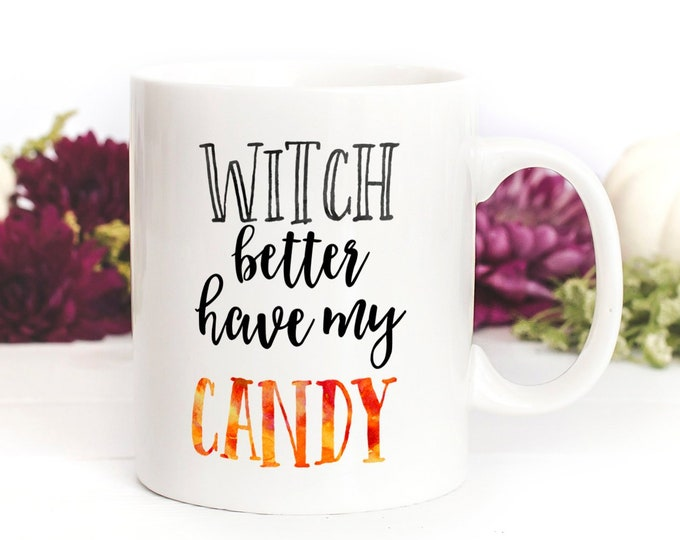Featured listing image: Witch Better Have My candy Mug