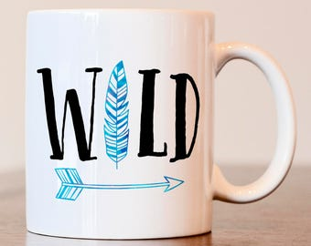 Wild Mug, Feather mug, Wanderlust mug, Gift for traveler, gift for hiker, Gift for camper, Hiker mug, Camper mug, outdoors lover gift