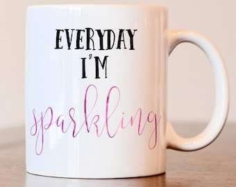 Everyday I'm Sparkling Mug, Inspirational mug, Motivational mug, gift for best friend, gift for friend, Gift for boss, girl boss, lady boss