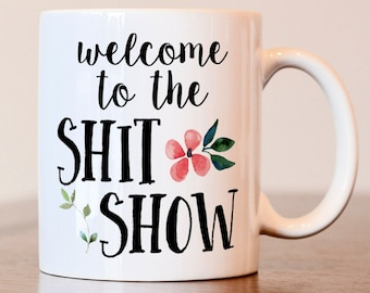 Welcome to the shit show, Coworker gift, Sarcastic gift, Sarcasm mug, Gift for coworker, funny gift, rude mug, rude gift, new coworker gift