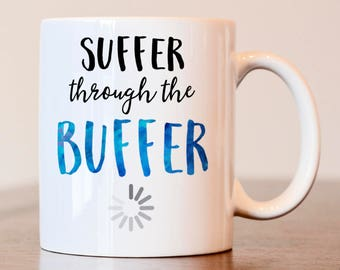 Suffer through the Buffer mug, Joke mug, gift for IT, buffer coffee mug, funny coffee mug, gift for him, internet mug, coffee mug for him