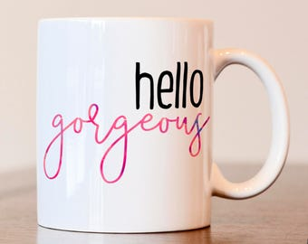 Hello Gorgeous mug, Gift for best friend, gift for her, gift for friend, friend coffee mug, Hello Gorgeous coffee mug, Funny coffee mug