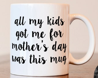 Mothers Day Gift, Mothers Day Mug, Funny Gift for Mothers Day, All My Kids Got Me was this mug, funny mug, funny mothers day gift