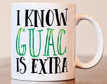 I know guac is extra mug, guacamole mug, chipotle mug, guacamole lover mug, gift for best friend, gift for coworker, gift for friend, does
