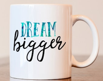 Dream big, Inspirational mug, motivational mug, inspirational gift, motivational gift, Unique coffee mug, quote mug, business owner gift
