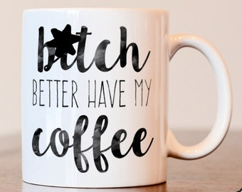 Bitch better have my coffee, Bitch better have, My coffee, Coffee, I need coffee, coffee lover, coffee addict, coffee mug for work, coffee