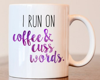 run on coffee and cuss words mug, gift for best friend, gift for coffee lover, i run on coffee mug, cuss words mug, funny mug