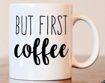 But first coffee, Coffee lover gift, But first coffee mug, But first coffee cup, coffee mug, mug for coffee lover, coffee lovers gift, mug