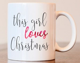 This girl loves christmas mug, Christmas mug, gift for christmas lover, christmas coffee mug, christmas gift, gift for her, gift for wife