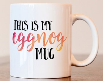Christmas Mug, Eggnog, Christmas mugs, holiday mug, Holiday cups, Eggnog lover, gift for eggnog lover, holiday gift ideas, this is my eggnog