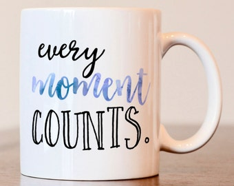 Every moment counts mug, inspirational mug, motivational mug, inspirational gift, motivational gift, every moment matters, gift for friend
