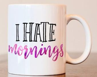 I hate mornings mug, antisocial mug, I hate mornings, gift for friend, funny mug, coffee mug, funny gift, gift for best friend