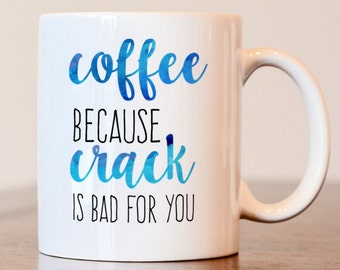 Coffee lover, Coffee lover gift, Crack is bad, Coffee because crack is bad for you,  Coffee gift, Funny mug, Office mug, Coffee addict mug