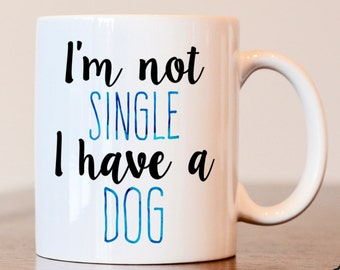I'm not single I have a dog mug, Single friend gift, dog mom mug, dog lover mug, dog lover gift, single gift, Im a dog mom gift
