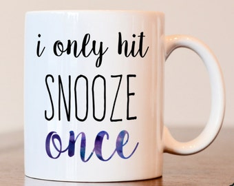 I Only Hit Snooze Twice Coffee Mug, Snooze Button Coffee Mug, Custom Vinyl Coffee Mug, Right or Left Handed Coffee Mug