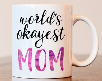 Mothers day gift, Gift for mom, World's Okayest Mom, World's Best Mom, Gift for mom mug, Worlds okayest mom mug, funny gift for mom