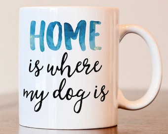 Dog lover, Home is where, Home is where my dog is, Dog mom, Dog lover gift, Dog mom mug, Gift for dog lover, Gift for dog mom, Dog person