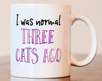 I was normal three cats ago mug, cat lover gift, gift for cat lover, cat lover mug, cat mom mug, cat parent gift, gift for cat mom