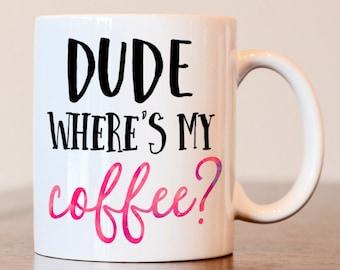Funny coffee mug, custom coffee mug, dude, wheres my coffee, Coffee lover, gift for coffee lover, funny mugs for men, coffee lover mug