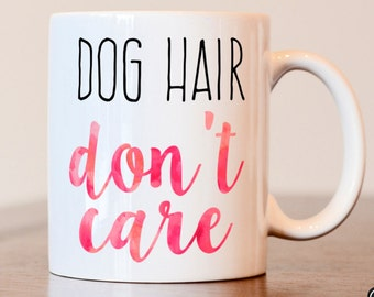 Dog lover, Dog Hair Don't Care, Dog mom mug, Dog lover mug, Dog owner gift, Dog lover gift, Dog mom gift, Dog person gift, dog coffee mug