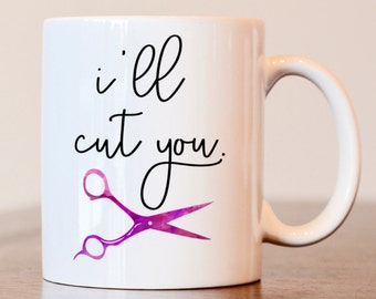 I'll Cut You Mug, Hairdresser Mug, Gift for Hairdresser, Hair stylist mug, gift for hair stylist, hair dresser mug, gift of hair dresser