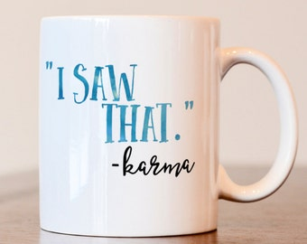 I saw that karma mug, Karma mug, motivational mug, inspirational mug, gift for friend, gift for best friend, coworker gift,gift for coworker