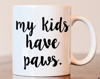 My Kids Have Paws, Dog lover, gift for dog lover, Dog mom, Dog Mom Mug, Dog Mom Gift, Dog Dad, Dog Parent Mug, Gift for dog mom, Dog lover