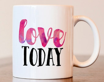 Love today mug, inspiration mug, motivational mug, gift for best friend, inspirational gift, motivational gift, gift for best friend