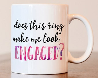 Does this ring, Make me look, Engaged, Engagement Gift, Engaged Mug, Engagement Reveal, Engagement announcement, Bridal shower gift, bride