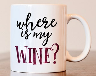 Where is my wine, Wine lovers gift, wine lover mug, gift for wine lover, wine coffee mug, wine mug, gift for wine drinker, wine mug, wine