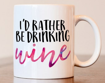 Wine lover gift, wine lover mug, I'd rather be drinking wine mug, gift for wine lover, wine coffee mug, gift for best friend