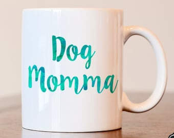 Dog lover gift, Dog mom, Dog Momma, Dog mama, Dog lover, Dog lover mug, Dog mom mug, Gift for dog lover, Gift for dog mom, Dog mom gift
