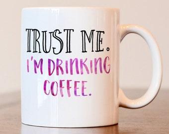 Trust me I'm drinking coffee mug, doctor mug, trust me mug, coffee mug, funny mug, sarcastic mug, funny gift, gift for lawyer