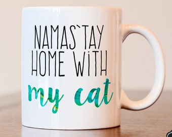 Namastay home with my cat coffee mug, namas'tay home with my cat, cat mom mug, cat lovers gift, coffee mug gift, cat dad gift