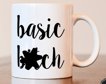 Gift for best friend, gift for coworker, Basic Bitch mug, funny coffee mug, best friend gift, coworker gift, basic bitch, funny mug, mature