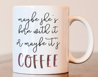 Maybe She's Born With It Or Maybe It's Coffee Mug, Gift for best friend, Makeup lovers gift, Coffee Lovers Mug, Mothers Day Gift, Coffee Mug