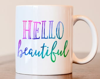 Hello Beautiful Mug, Gift for girlfriend, gift for wife, gift for best friend, beautiful mug, rainbow mug, colored mug, colorful mug