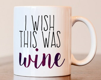 I Wish This Was Wine Coffee Mug, Gift for Wine Lover, Gift for Best Friend, Wine Coffee Mug, I love wine gift, I wish this was wine mug