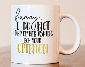 Sarcastic mug, Funny mug, I don't remember asking for your opinion mug, gift for friend, coffee mug, funny mug, funny gift